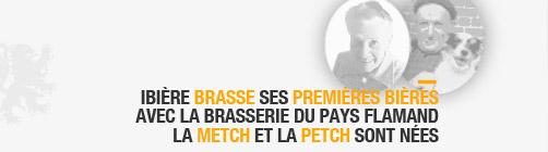 - 2011 Ibière brasse ses premières bières avec la brasserie du pays flamand la Metch et la Petch sont nés