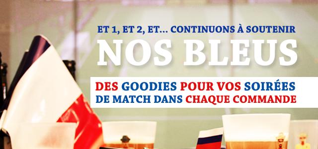 Victoire ! Et 1... et 2... Continuons à soutenir nos Bleus, des Goodies pour vos soirées de matchs à chaque commande